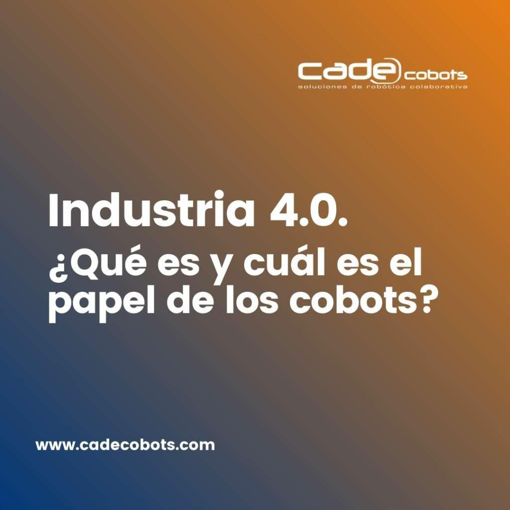 Industria 4.0. ¿Qué es y cuál es el papel de los cobots?