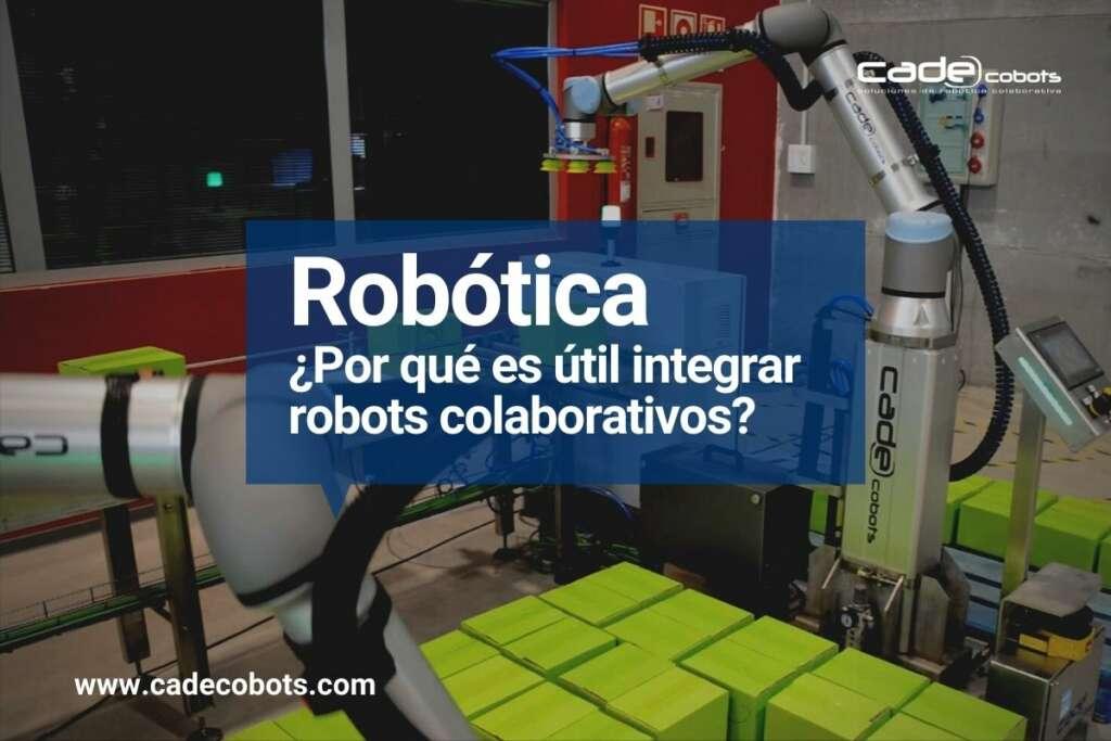 ¿Por qué es útil la robótica? 5 razones por las que integrar robots colaborativos