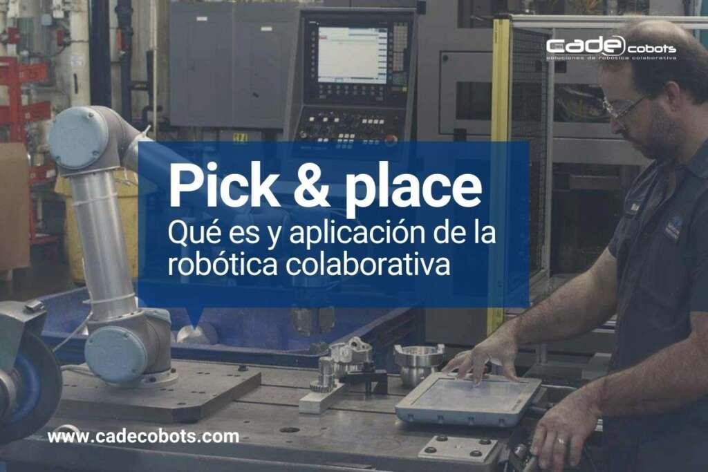 Pick and place. Qué es y aplicación de la robótica colaborativa